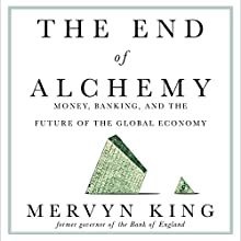 The End of Alchemy: Money, Banking, and the Future of the Global Economy | Livre audio Auteur(s) : Mervyn King Narrateur(s) : Greg Wagland