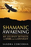 img - for Shamanic Awakening: My Journey Between the Dark and the Daylight book / textbook / text book
