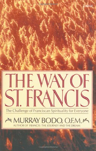 The Way of St. Francis: The Challenge of Franciscan Spirituality for Everyone, Murray Bodo