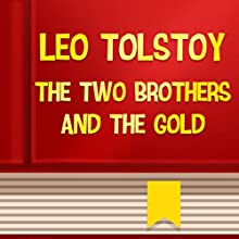 The Two Brothers and the Gold (Annotated) (       UNABRIDGED) by Leo Tolstoy Narrated by Anastasia Bertollo