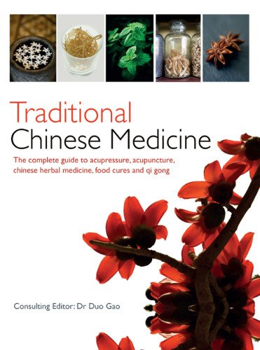 Traditional Chinese Medicine: The Complete Guide to Acupressure, Acupuncture, Chinese Herbal Medicine, Food Cures and Qi Gong PDF