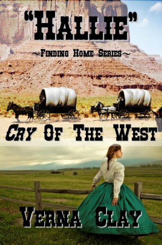 Cry of the West: Hallie (Finding Home Series #1) by Verna Clay