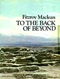 To the Back of Beyond: Illustrated Companion to Central Asia and Mongolia (0224010247) by Maclean, Fitzroy