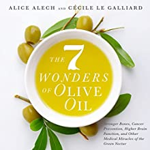 The 7 Wonders of Olive Oil: Stronger Bones, Cancer Prevention, Higher Brain Function, and Other Medical Miracles of the Green Nectar Audiobook by Alice Alech, Cecile Le Galliard Narrated by Nicole Parks