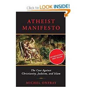 Atheist Manifesto: The Case Against Christianity, Judaism, and Islam: Michel Onfray: 9781559708500: Amazon.com: Books