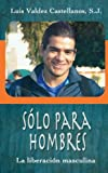 img - for Solo para hombres: La Liberacion Masculina (Spanish Edition) book / textbook / text book
