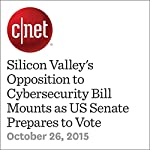 Silicon Valley's Opposition to Cybersecurity Bill Mounts as US Senate Prepares to Vote   Laura Hautala