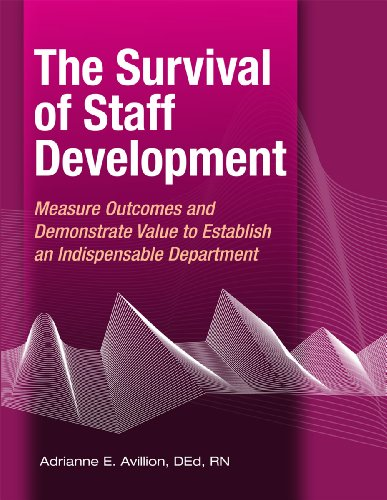 The Survival of Staff Development: Measure Outcomes and Demonstrate Value to Establish an Indispensable Department (Staff Development compare prices)