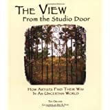 The View From The Studio Door: How Artists Find Their Way In An Uncertain Worldby Ted Orland
