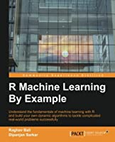 R Machine Learning By Example Front Cover