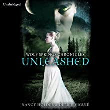 Wolf Springs Chronicles: Unleashed, Book 1 (       UNABRIDGED) by Nancy Holder, Debbie Viguie Narrated by Tara Sands