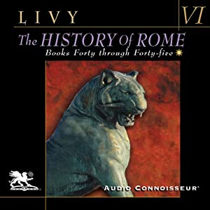 The History of Rome, Volume 6: Books 40 - 45 | [Titus Livy]