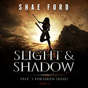Slight and Shadow: Fate's Forsaken, Book 2 | [Shae Ford]