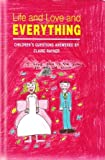Life and Love and Everything: Children's Questions Answered