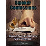Smoker Confessions: How 8 Former Addicts Quit Smoking (How To Quit Smoking: Lessons From Quitters) ~ J.L. Boone