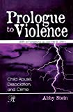 Abby Stein Prologue to Violence: Child Abuse, Dissociation, and Crime (Psychoanalysis in a New Key Book Series)