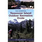 The Essential Vancouver Island Outdoor Recreation Guideby John Kimantas
