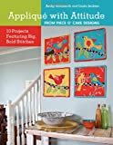 img - for Appliqu  with Attitude from Piece O'Cake Designs: 10 Projects Featuring Big, Bold Stitches book / textbook / text book