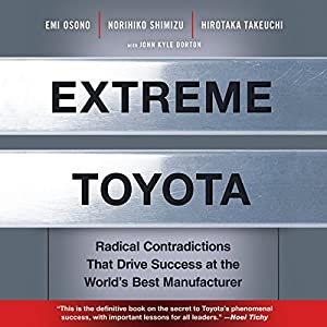 Extreme Toyota Radical Contradictions That Drive Success at the World's Best Manufacturer Audiobook