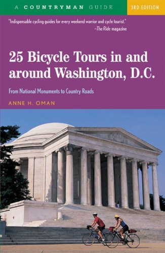 25 Bicycle Tours in and around Washington, D.C.: From National Monuments to Country Roads, Third Edition