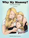Why My Mommy?: A Book to Help You Share the Journey of Breast Cancer With Your Children
