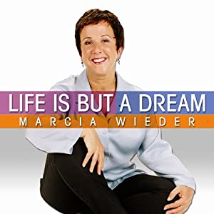 Life Is But a Dream: Wise Techniques for an Inspirational Journey | [Marcia Wieder]