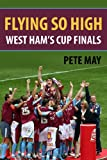 img - for Flying So High: West Ham's Cup Finals book / textbook / text book