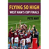 Flying So High: West Ham's Cup Finalsby Pete  May