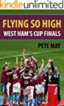 Flying So High: West Ham's Cup Finals...