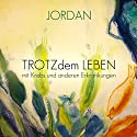 TROTZdem LEBEN mit Krebs und anderen Erkrankungen Hörbuch von André Jordan, Heidi Maria Jordan Gesprochen von: André Jordan