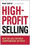 High-Profit Selling: Win the Sale Wit...