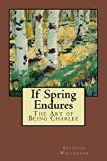If Spring Endures (The Art of Being Charlee)