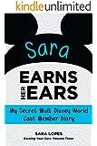 Sara Earns Her Ears: My Secret Walt Disney World Cast Member Diary (Earning Your Ears Book 3)