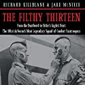 The Filthy Thirteen: From the Dustbowl to Hitler's Eagle's Nest - The True Story of the101st Airborne's Most Legendary Squad of Combat Paratroopers (       UNABRIDGED) by Jake McNiece Narrated by Kaleo Griffith