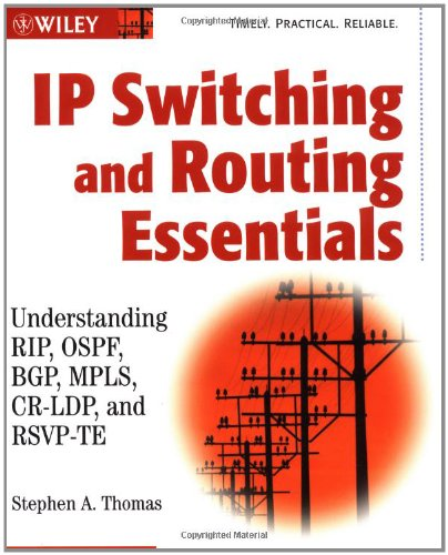 Ip Switching And Routing Essentials: Understanding Rip, Ospf, Bgp, Mpls, Cr-Ldp, And Rsvp-Te