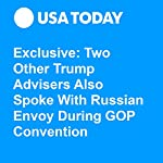 Exclusive: Two Other Trump Advisers Also Spoke With Russian Envoy During GOP Convention | Steve Reilly