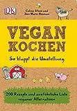 Vegan kochen So klappt die Umstellung: 200 Rezepte und ausführliche Liste veganer Alternativen