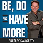 Be, Do, and Have More Hörbuch von Presley Swagerty Gesprochen von: Presley Swagerty