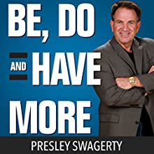 Be, Do, and Have More Audiobook by Presley Swagerty Narrated by Presley Swagerty