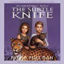 The Subtle Knife: His Dark Materials, Book 2 Audiobook by Philip Pullman Narrated by Philip Pullman,  full cast