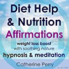 Diet Help & Nutrition Affirmations: Weight Loss Boost with Soothing Nature Hypnosis & Meditation Rede von Joel Thielke Gesprochen von: Catherine Perry