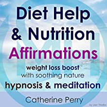 Diet Help & Nutrition Affirmations: Weight Loss Boost with Soothing Nature Hypnosis & Meditation Speech by Joel Thielke Narrated by Catherine Perry