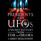 The Presidents and UFOs: A Secret History from FDR to Obama Hörbuch von Larry Holcombe Gesprochen von: Oliver Wyman