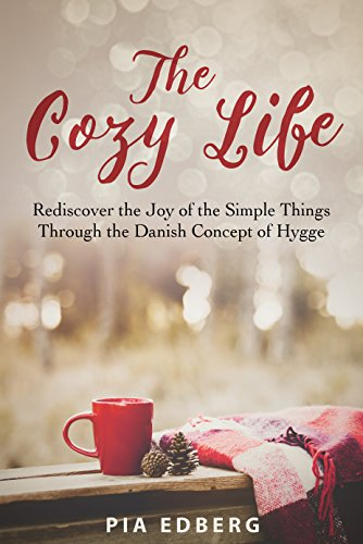 ebook: The Cozy Life: Rediscover the Joy of the Simple Things Through the Danish Concept of Hygge (B01DV619C2)