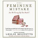 The Feminine Mistake | Leslie Bennetts
