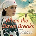 When the Dawn Breaks Audiobook by Emma Fraser Narrated by Jane MacFarlane