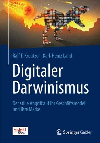 Digitaler Darwinismus: Der stille Angriff auf Ihr Geschäftsmodell und Ihre Marke. Das Think!Book (German Edition)