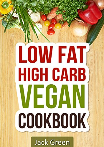Vegan: High Carb Low Fat Vegan Recipes- Raw Vegan Diet ( 80/10/10 Diet, Raw Till 4,vegan Slow Cooker, Cast Iron)) (raw till 4,80/10/10,Slow Cooker, Cast ... diet,vegan cookbook,vegan recipes) by Jack Green