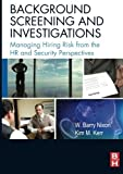 img - for Background Screening and Investigations: Managing Hiring Risk from the HR and Security Perspectives 1st edition by Nixon SPHR, W. Barry, Kerr CPP, Kim (2008) Paperback book / textbook / text book
