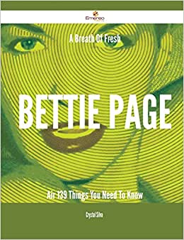 A Breath Of Fresh Bettie Page Air - 139 Things You Need To Know